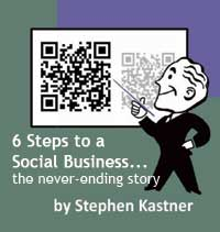 6 Steps to a Social Business, the never-ending story by Stephen Kastner